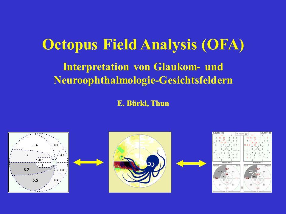 Octopus Field Analysis (OFA) Interpretation von Glaukom- und Neuroophthalmologie-Gesichtsfeldern E. Bürki, Thun