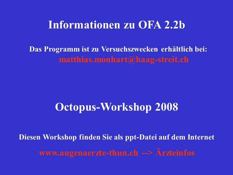 Informationen zu OFA 2.2b Das Programm ist zu Versuchszwecken erhältlich bei: matthias.monhart@haag-streit.ch Octopus-Workshop 2008 Diesen Workshop fi