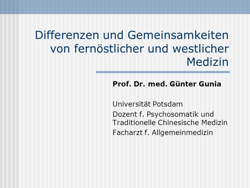 Differenzen und Gemeinsamkeiten von fernöstlicher und westlicher Medizin Prof. Dr. med. Günter Gunia Universität Potsdam Dozent f. Psychosomatik und T