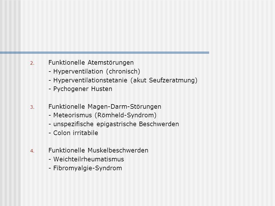 2. Funktionelle Atemstörungen - Hyperventilation (chronisch) - Hyperventilationstetanie (akut Seufzeratmung) - Pychogener Husten 3. Funktionelle Magen