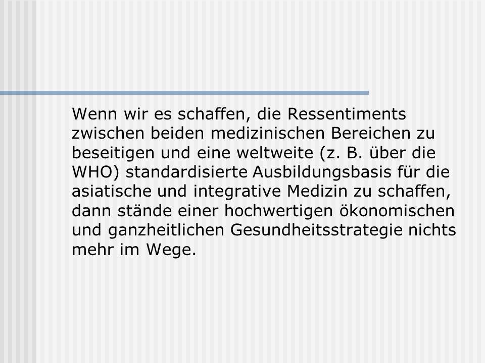 Wenn wir es schaffen, die Ressentiments zwischen beiden medizinischen Bereichen zu beseitigen und eine weltweite (z. B. über die WHO) standardisierte