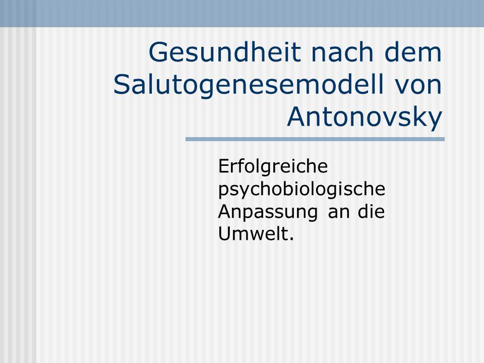 Gesundheit nach dem Salutogenesemodell von Antonovsky Erfolgreiche psychobiologische Anpassung an die Umwelt.