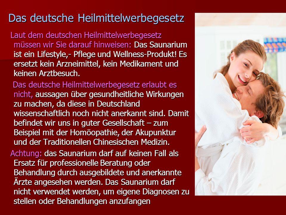 Das deutsche Heilmittelwerbegesetz Laut dem deutschen Heilmittelwerbegesetz müssen wir Sie darauf hinweisen: Das Saunarium ist ein Lifestyle,- Pflege und Wellness-Produkt.