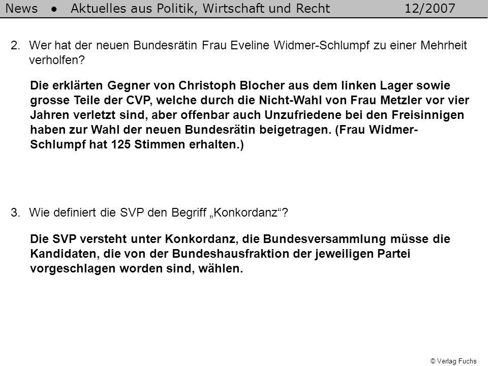 © Verlag Fuchs 2.Wer hat der neuen Bundesrätin Frau Eveline Widmer-Schlumpf zu einer Mehrheit verholfen? Die erklärten Gegner von Christoph Blocher au