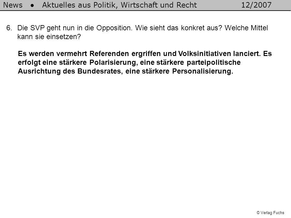 News Aktuelles aus Politik, Wirtschaft und Recht12/2007 © Verlag Fuchs 6.Die SVP geht nun in die Opposition.