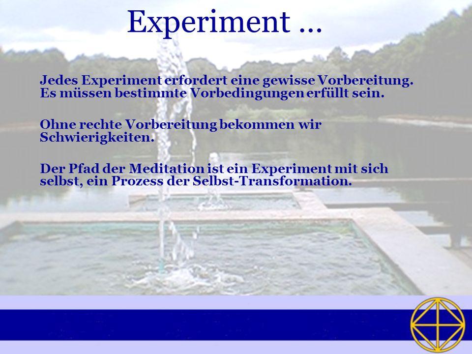 Experiment … Jedes Experiment erfordert eine gewisse Vorbereitung. Es müssen bestimmte Vorbedingungen erfüllt sein. Ohne rechte Vorbereitung bekommen
