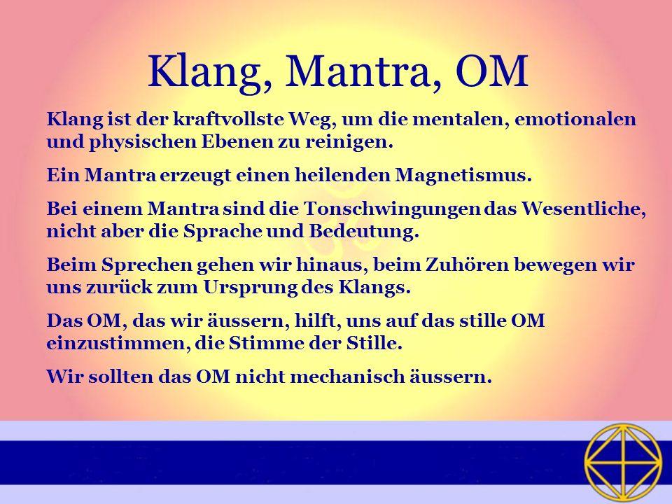 Klang, Mantra, OM Klang ist der kraftvollste Weg, um die mentalen, emotionalen und physischen Ebenen zu reinigen. Ein Mantra erzeugt einen heilenden M