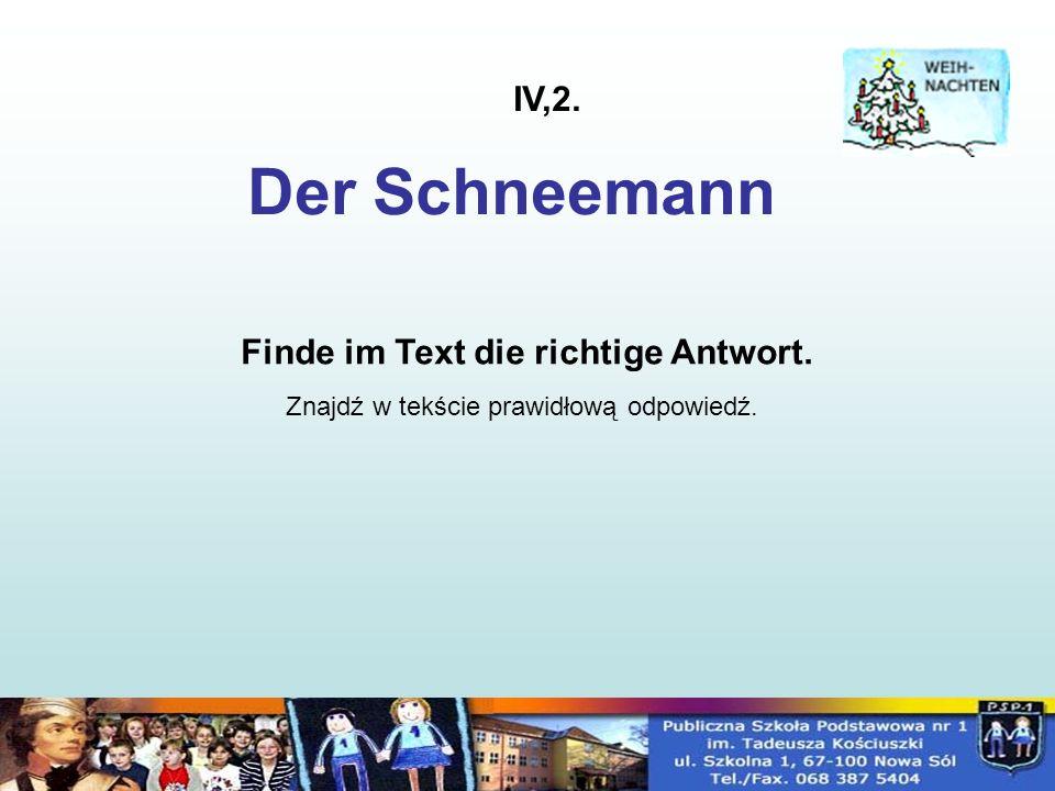 Finde im Text die richtige Antwort. Znajdź w tekście prawidłową odpowiedź. Der Schneemann IV,2.