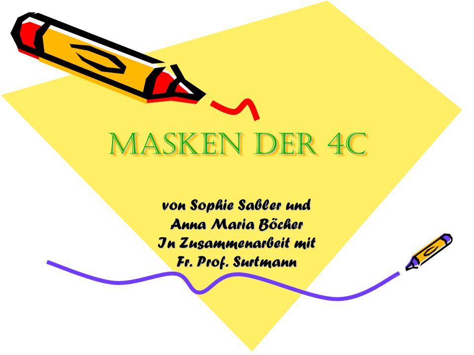 Masken der 4C Masken der 4C von Sophie Sabler und Anna Maria Böcher In Zusammenarbeit mit Fr.