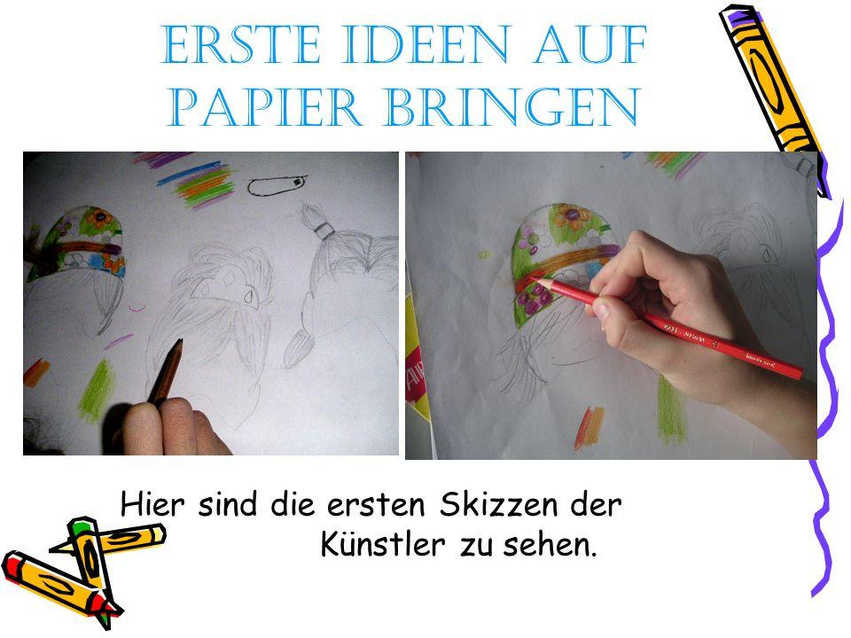 Erste Ideen auf Papier bringen Hier sind die ersten Skizzen der Künstler zu sehen.