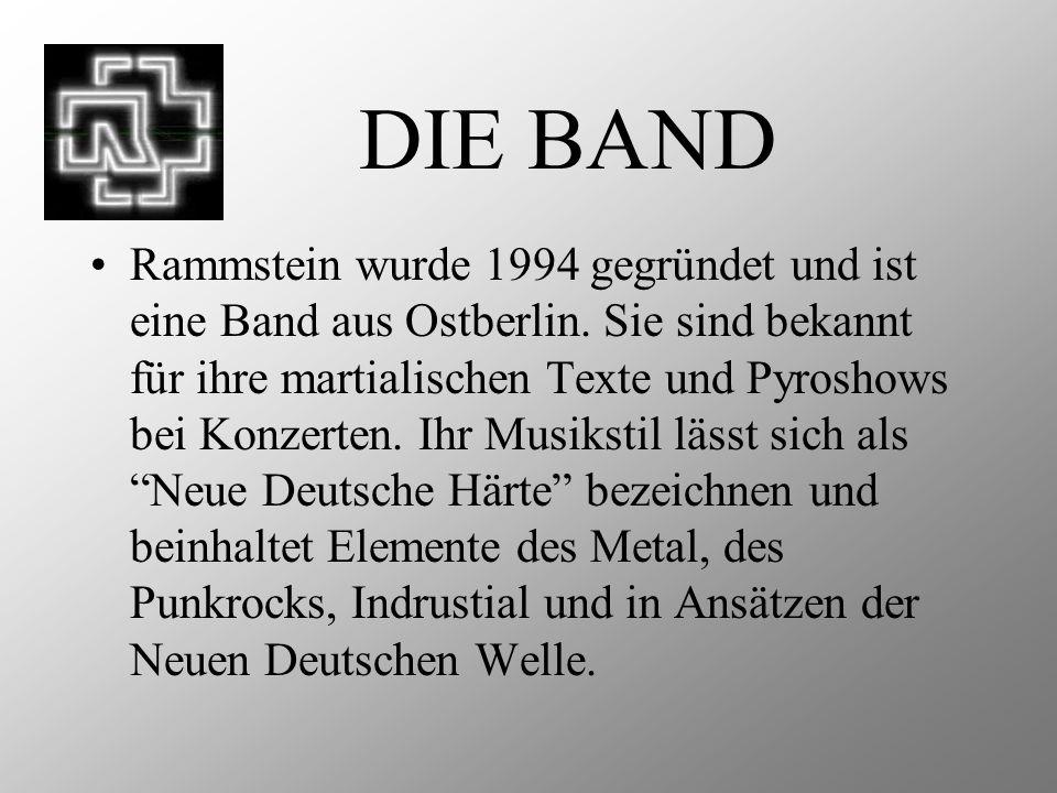 DIE BAND Rammstein wurde 1994 gegründet und ist eine Band aus Ostberlin. Sie sind bekannt für ihre martialischen Texte und Pyroshows bei Konzerten. Ih