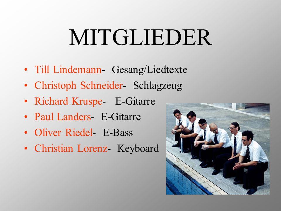 MITGLIEDER Till Lindemann- Gesang/Liedtexte Christoph Schneider- Schlagzeug Richard Kruspe- E-Gitarre Paul Landers- E-Gitarre Oliver Riedel- E-Bass Ch