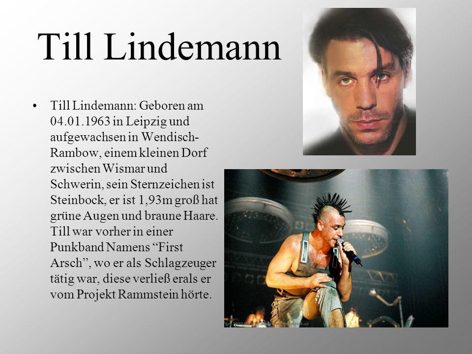 Till Lindemann Till Lindemann: Geboren am 04.01.1963 in Leipzig und aufgewachsen in Wendisch- Rambow, einem kleinen Dorf zwischen Wismar und Schwerin,