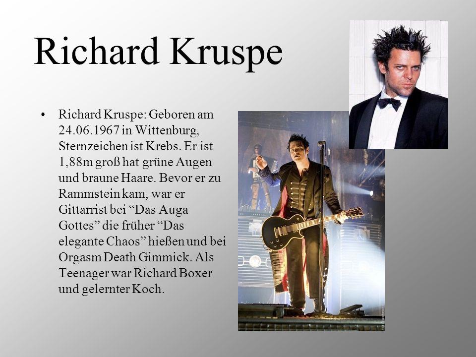 Richard Kruspe Richard Kruspe: Geboren am 24.06.1967 in Wittenburg, Sternzeichen ist Krebs. Er ist 1,88m groß hat grüne Augen und braune Haare. Bevor