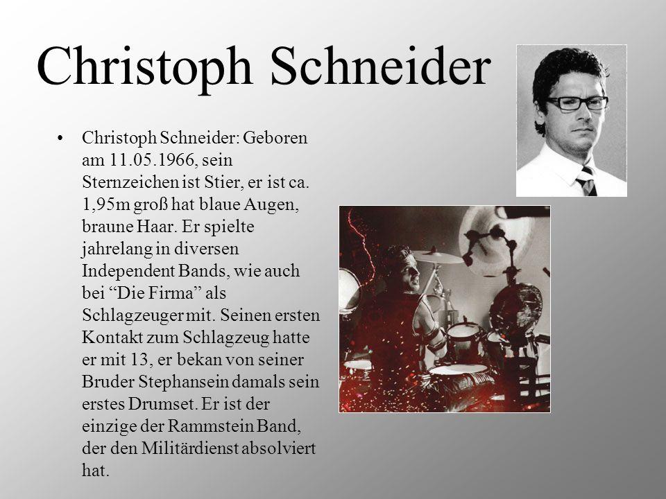 Christoph Schneider Christoph Schneider: Geboren am 11.05.1966, sein Sternzeichen ist Stier, er ist ca. 1,95m groß hat blaue Augen, braune Haar. Er sp