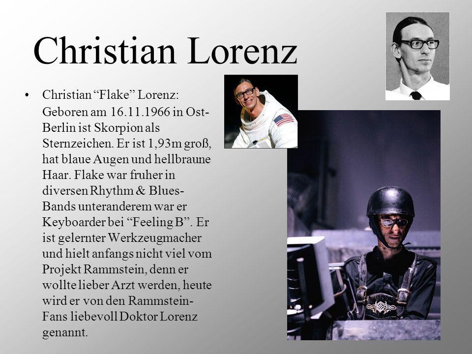 Christian Lorenz Christian Flake Lorenz: Geboren am 16.11.1966 in Ost- Berlin ist Skorpion als Sternzeichen. Er ist 1,93m groß, hat blaue Augen und he