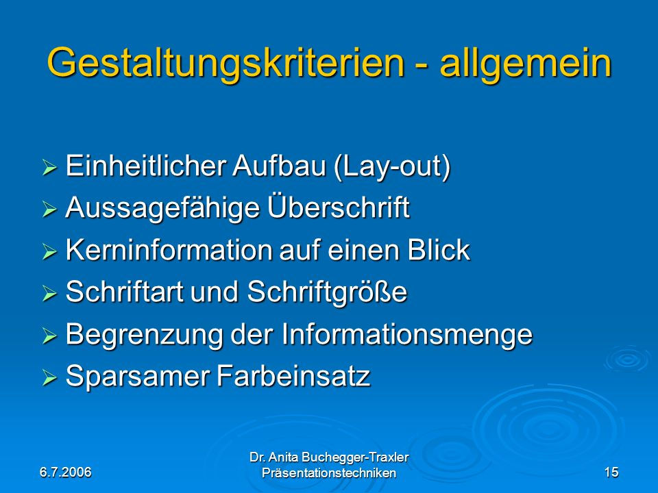 6.7.2006 Dr. Anita Buchegger-Traxler Präsentationstechniken15 Gestaltungskriterien - allgemein Einheitlicher Aufbau (Lay-out) Einheitlicher Aufbau (La