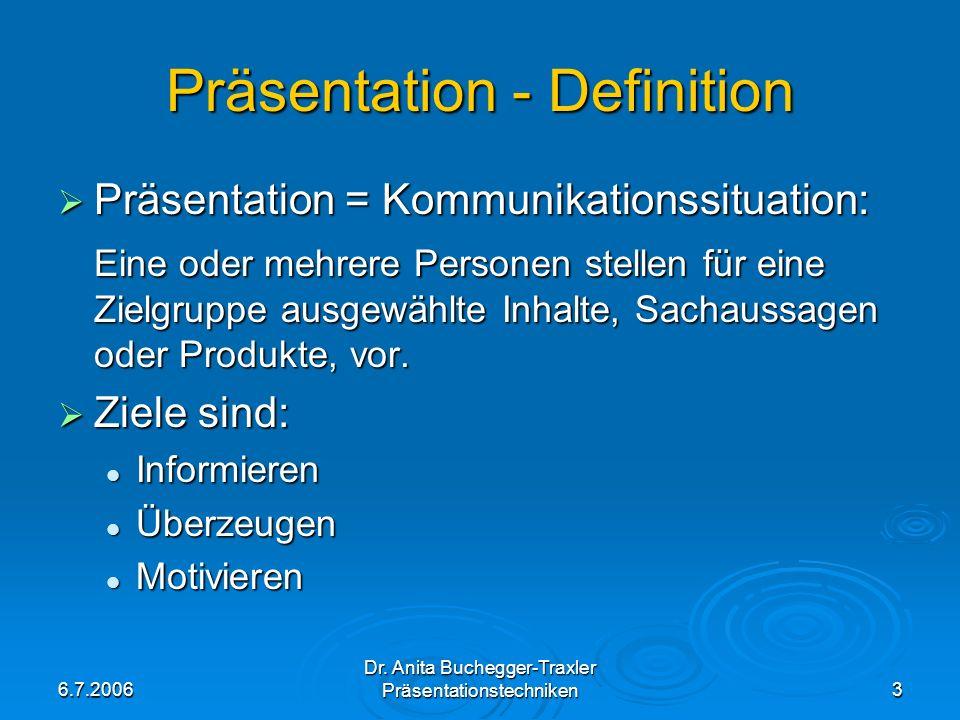 6.7.2006 Dr. Anita Buchegger-Traxler Präsentationstechniken3 Präsentation - Definition Präsentation = Kommunikationssituation: Präsentation = Kommunik