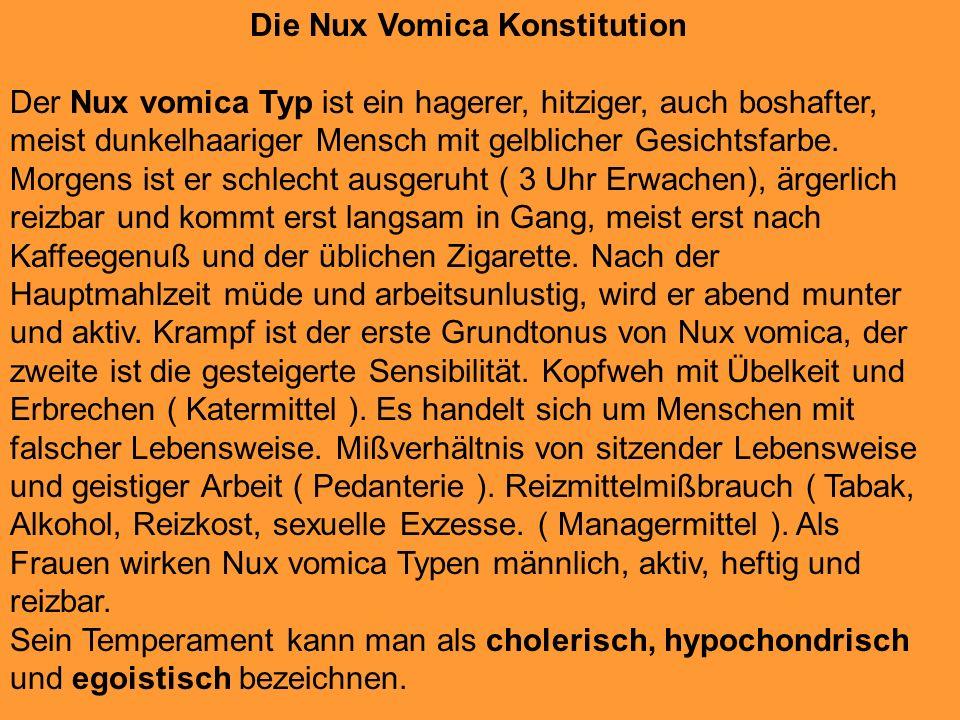 Die Nux Vomica Konstitution Der Nux vomica Typ ist ein hagerer, hitziger, auch boshafter, meist dunkelhaariger Mensch mit gelblicher Gesichtsfarbe. Mo