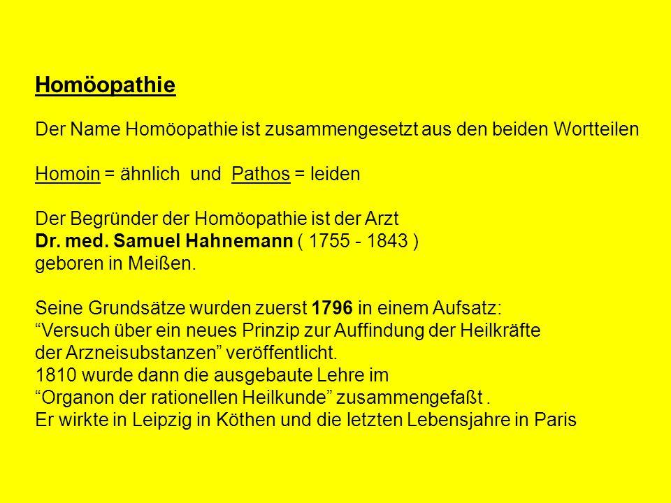 Homöopathie Der Name Homöopathie ist zusammengesetzt aus den beiden Wortteilen Homoin = ähnlich und Pathos = leiden Der Begründer der Homöopathie ist der Arzt Dr.