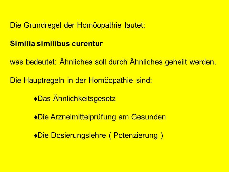 Die Grundregel der Homöopathie lautet: Similia similibus curentur was bedeutet: Ähnliches soll durch Ähnliches geheilt werden. Die Hauptregeln in der