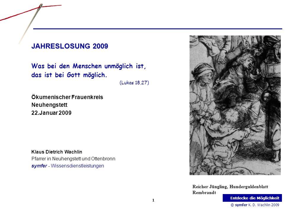 © symfer K. D. Wachlin 2009 1 Entdecke die Möglichkeit JAHRESLOSUNG 2009 Was bei den Menschen unmöglich ist, das ist bei Gott möglich. (Lukas 18,27) Ö