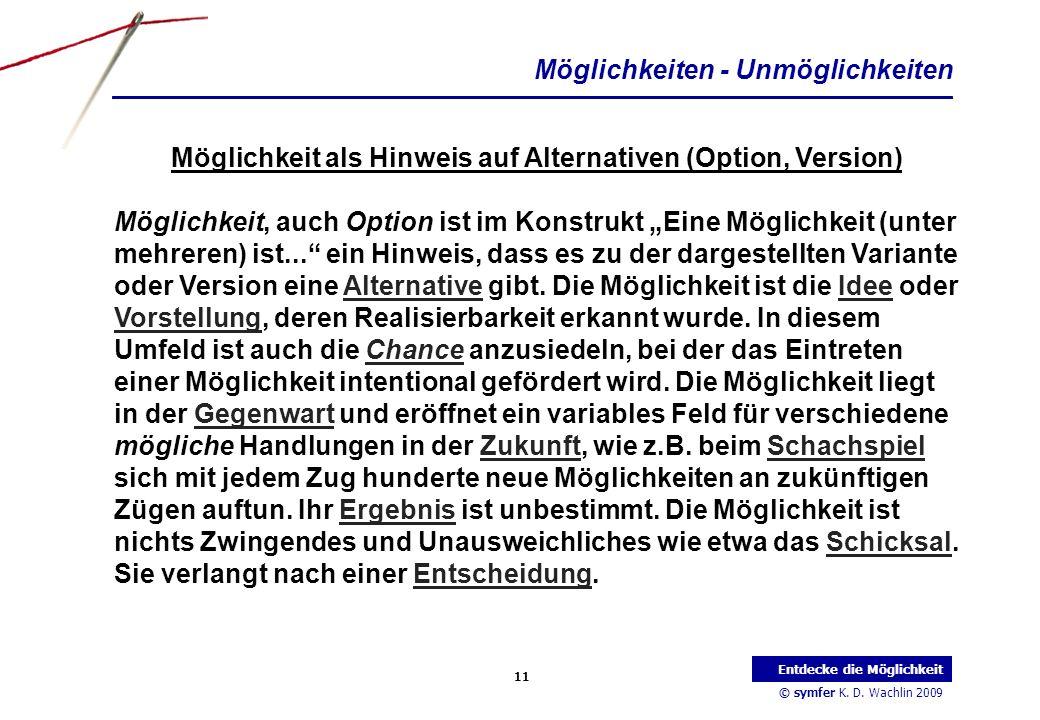 © symfer K. D. Wachlin 2009 11 Entdecke die Möglichkeit Möglichkeiten - Unmöglichkeiten Möglichkeit als Hinweis auf Alternativen (Option, Version) Mög