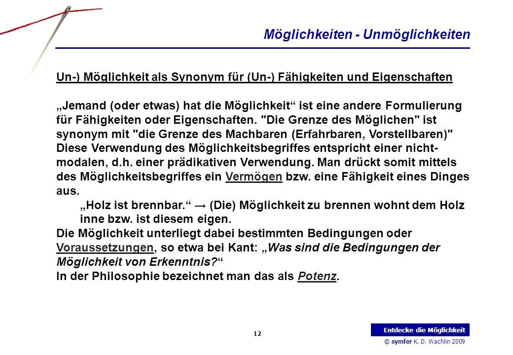 © symfer K. D. Wachlin 2009 12 Entdecke die Möglichkeit Möglichkeiten - Unmöglichkeiten Un-) Möglichkeit als Synonym für (Un-) Fähigkeiten und Eigensc