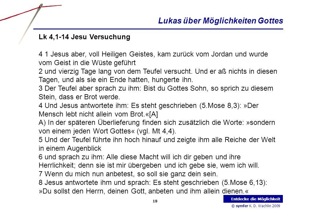 © symfer K. D. Wachlin 2009 18 Entdecke die Möglichkeit Lk 4,1-14 Jesu Versuchung 4 1 Jesus aber, voll Heiligen Geistes, kam zurück vom Jordan und wur