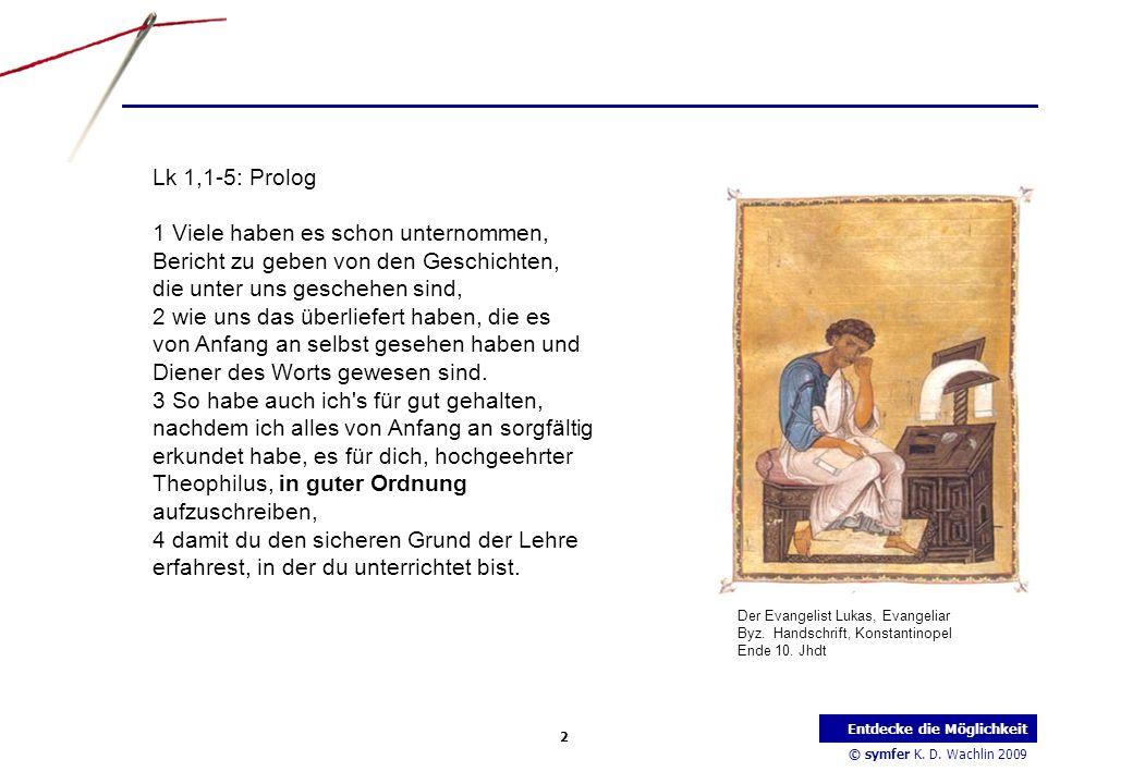 © symfer K. D. Wachlin 2009 2 Entdecke die Möglichkeit Lk 1,1-5: Prolog 1 Viele haben es schon unternommen, Bericht zu geben von den Geschichten, die