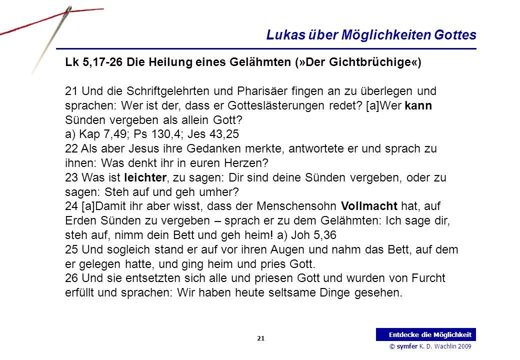 © symfer K. D. Wachlin 2009 21 Entdecke die Möglichkeit Lk 5,17-26 Die Heilung eines Gelähmten (»Der Gichtbrüchige«) 21 Und die Schriftgelehrten und P