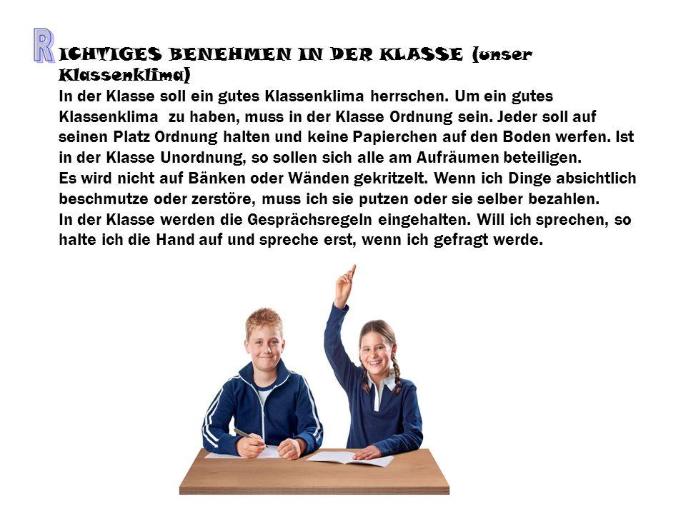 ICHTIGES BENEHMEN IN DER KLASSE (unser Klassenklima) In der Klasse soll ein gutes Klassenklima herrschen.