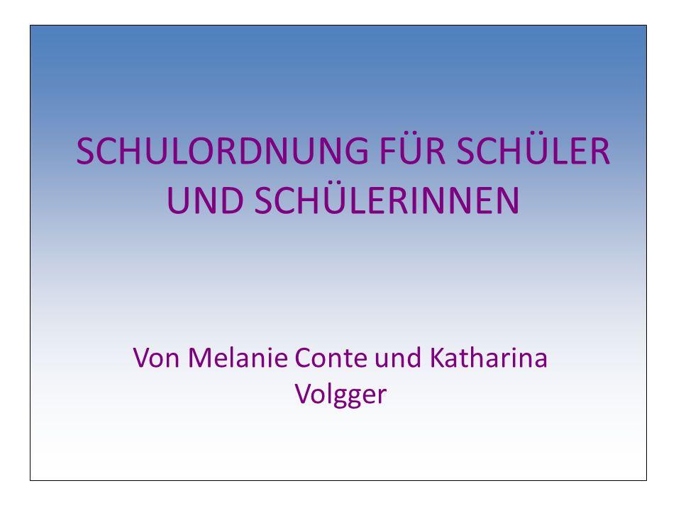 SCHULORDNUNG FÜR SCHÜLER UND SCHÜLERINNEN Von Melanie Conte und Katharina Volgger