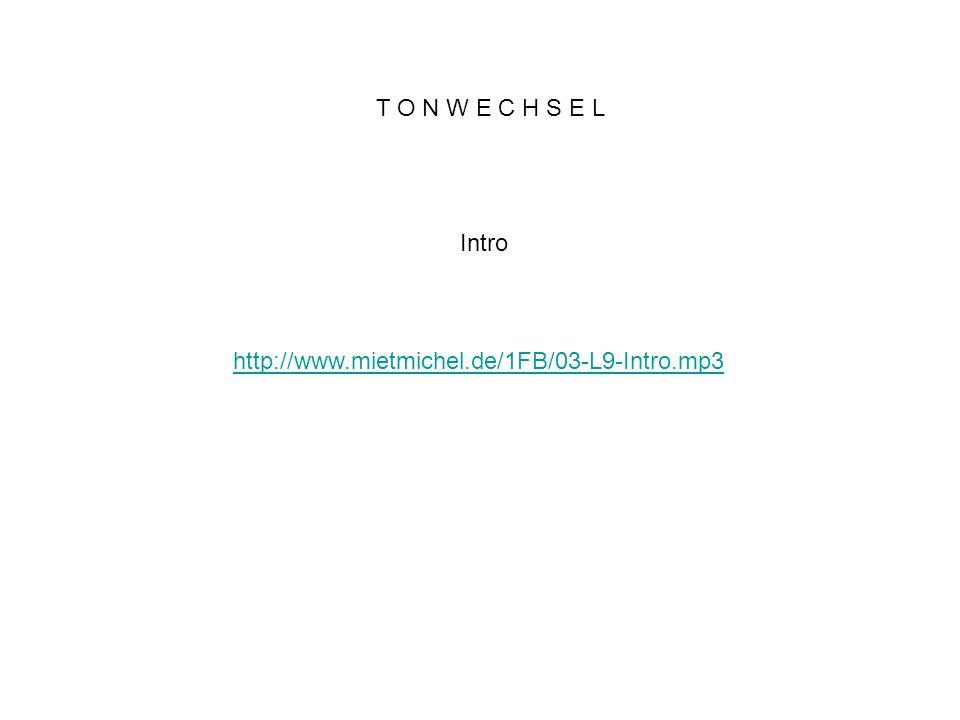 T O N W E C H S E L Intro http://www.mietmichel.de/1FB/03-L9-Intro.mp3