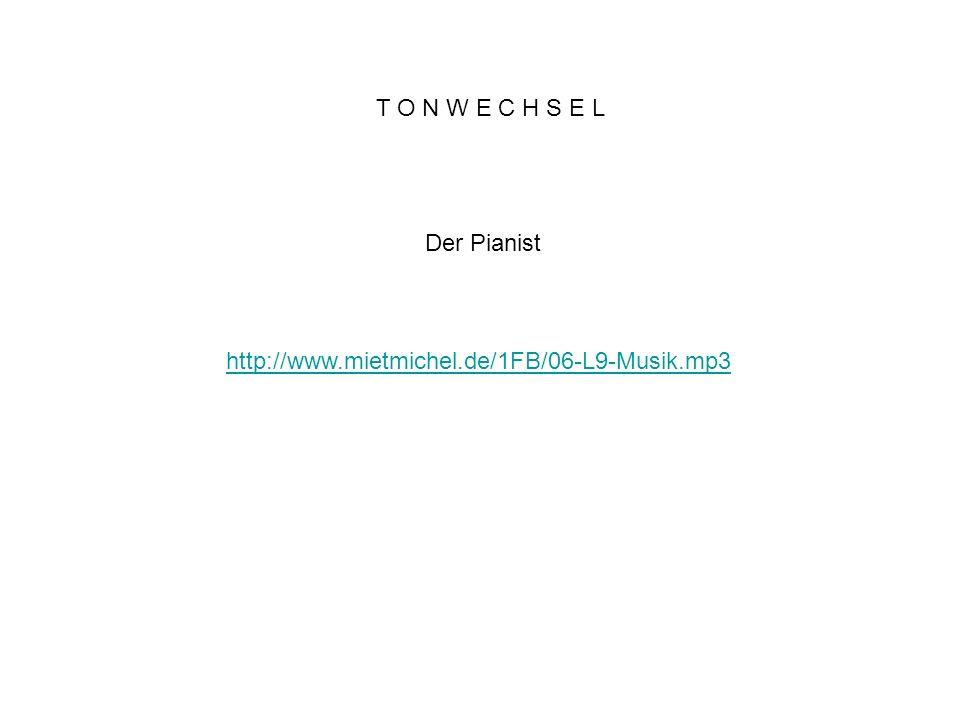 T O N W E C H S E L Der Pianist http://www.mietmichel.de/1FB/06-L9-Musik.mp3