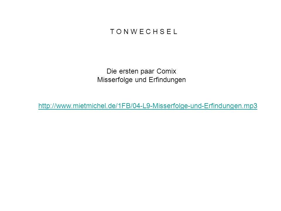 T O N W E C H S E L Die ersten paar Comix Misserfolge und Erfindungen http://www.mietmichel.de/1FB/04-L9-Misserfolge-und-Erfindungen.mp3