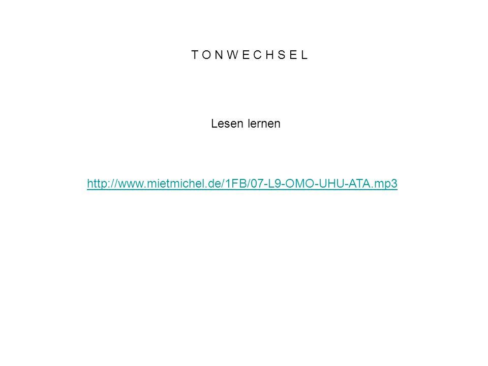 T O N W E C H S E L Lesen lernen http://www.mietmichel.de/1FB/07-L9-OMO-UHU-ATA.mp3
