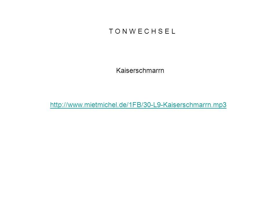 T O N W E C H S E L Kaiserschmarrn http://www.mietmichel.de/1FB/30-L9-Kaiserschmarrn.mp3