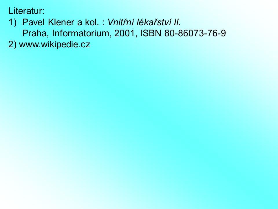 Literatur: 1)Pavel Klener a kol. : Vnitřní lékařství II. Praha, Informatorium, 2001, ISBN 80-86073-76-9 2) www.wikipedie.cz