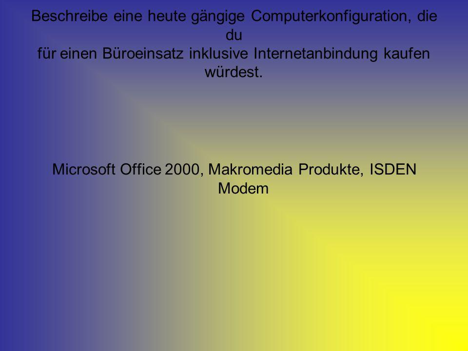 Beschreibe eine heute gängige Computerkonfiguration, die du für einen Büroeinsatz inklusive Internetanbindung kaufen würdest. Microsoft Office 2000, M