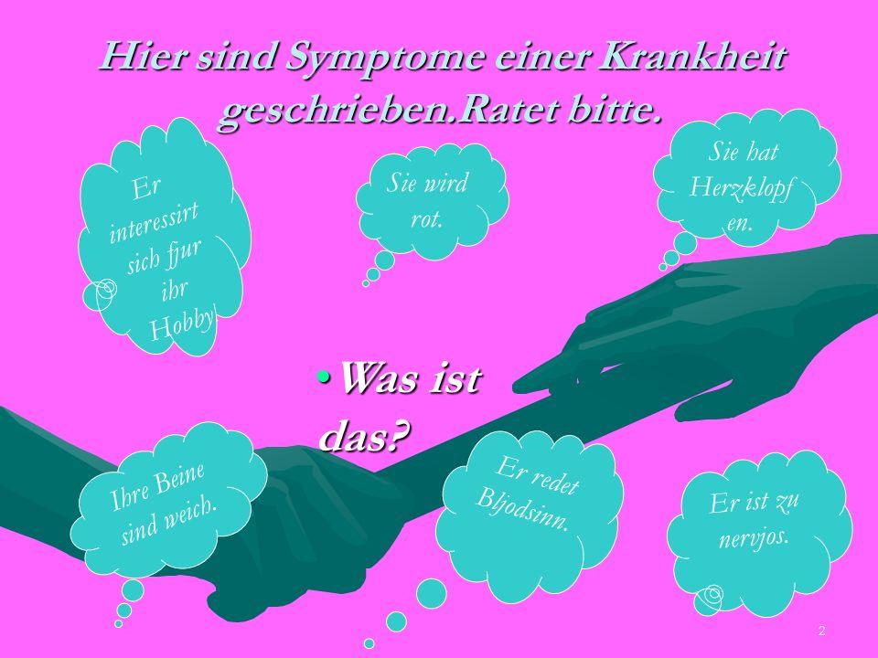 2 Hier sind Symptome einer Krankheit geschrieben.Ratet bitte.