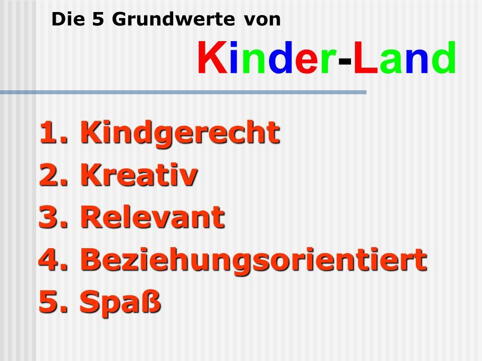 Die 5 Grundwerte von Kinder-Land 1.Kindgerecht 2.