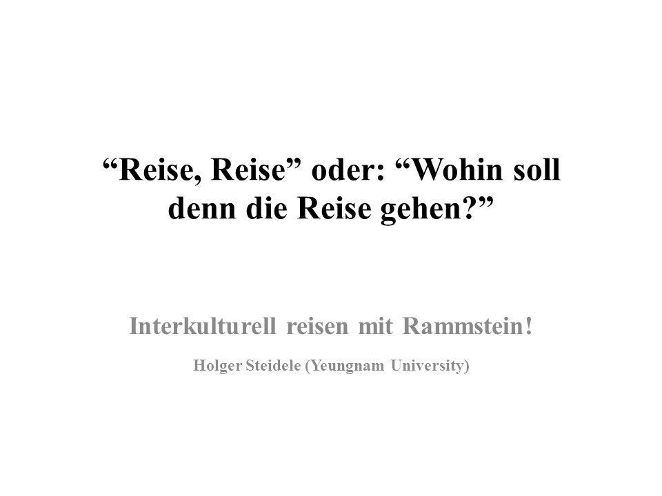 Reise, Reise oder: Wohin soll denn die Reise gehen? Interkulturell reisen mit Rammstein! Holger Steidele (Yeungnam University)