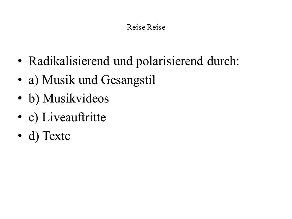 Reise Radikalisierend und polarisierend durch: a) Musik und Gesangstil b) Musikvideos c) Liveauftritte d) Texte