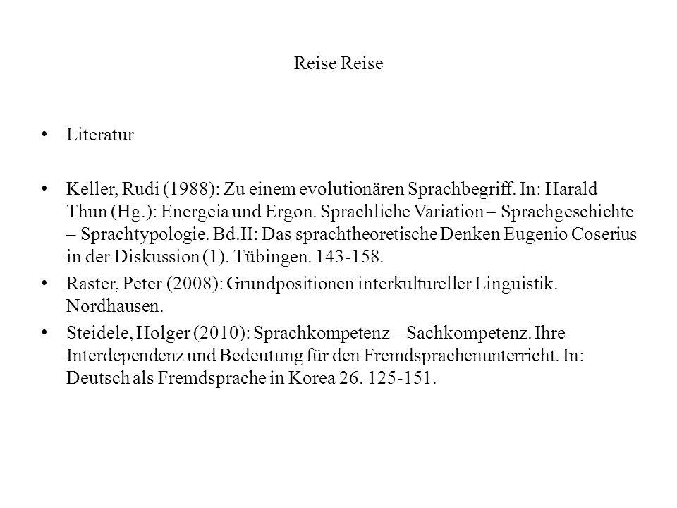Reise Literatur Keller, Rudi (1988): Zu einem evolutionären Sprachbegriff. In: Harald Thun (Hg.): Energeia und Ergon. Sprachliche Variation – Sprachge