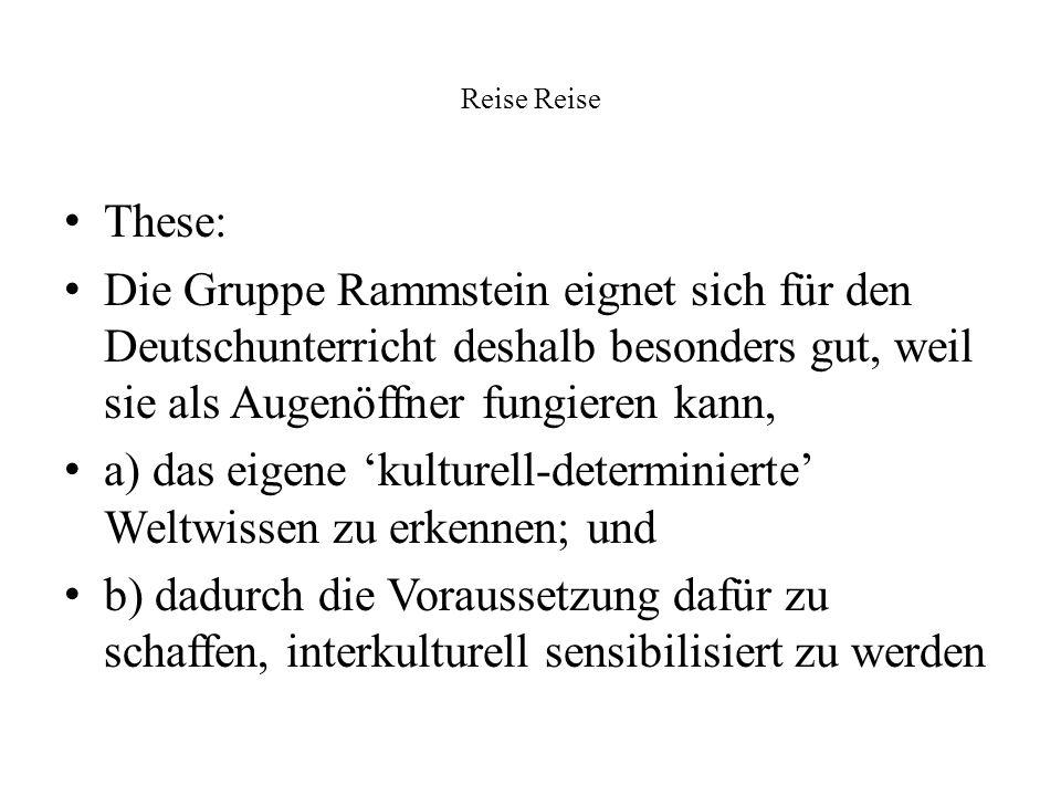 Reise These: Die Gruppe Rammstein eignet sich für den Deutschunterricht deshalb besonders gut, weil sie als Augenöffner fungieren kann, a) das eigene