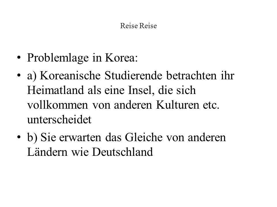 Reise Problemlage in Korea: a) Koreanische Studierende betrachten ihr Heimatland als eine Insel, die sich vollkommen von anderen Kulturen etc. untersc