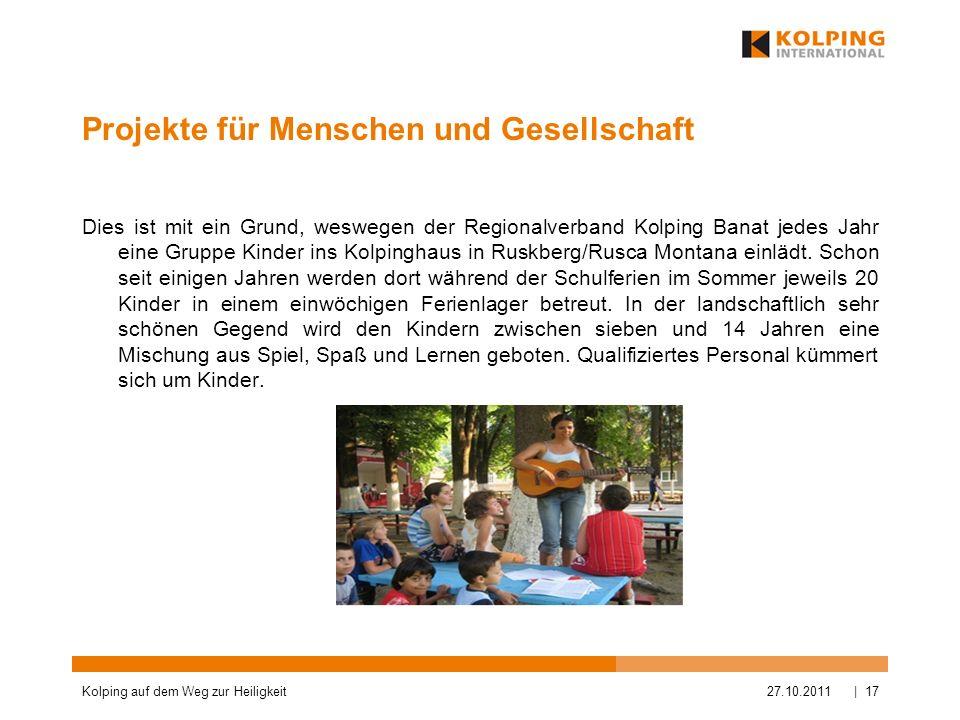 Projekte für Menschen und Gesellschaft 27.10.2011Kolping auf dem Weg zur Heiligkeit| 17 Dies ist mit ein Grund, weswegen der Regionalverband Kolping B