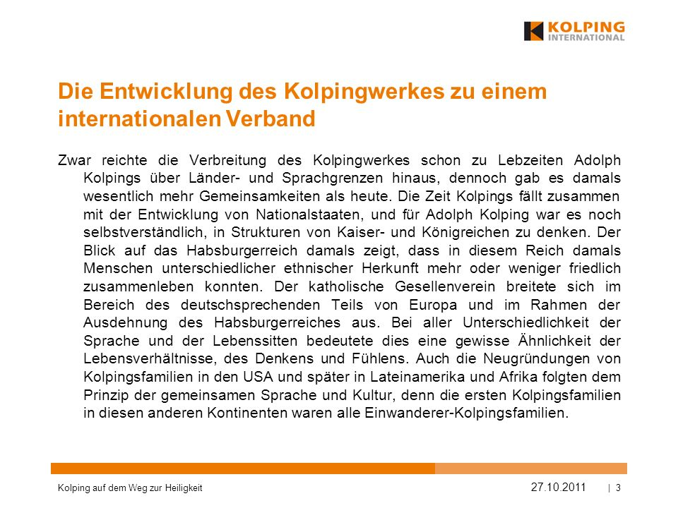 Die Entwicklung des Kolpingwerkes zu einem internationalen Verband Zwar reichte die Verbreitung des Kolpingwerkes schon zu Lebzeiten Adolph Kolpings ü