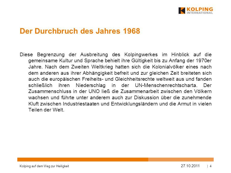 Der Durchbruch des Jahres 1968 Diese Begrenzung der Ausbreitung des Kolpingwerkes im Hinblick auf die gemeinsame Kultur und Sprache behielt ihre Gülti